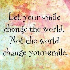 Let your smile change the world. Not the world change your smile #quote #motivation #inspirational #life #success #mrblueprint