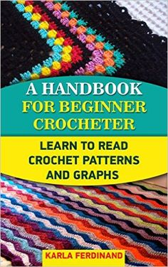 A Handbook For Beginner Crocheter: Learn To Read Crochet Patterns And Graphs: (Crochet, Learn to Read Crochet Patterns, Charts & Graphs, Tunisian Crochet, ... beginner's guide, step-by-step projects) - Kindle edition by Karla Ferdinand. Crafts, Hobbies & Home Kindle eBooks @ Amazon.com.