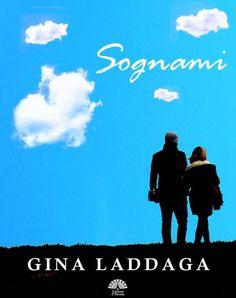 Sognami, Gina Laddaga. II° edizione. (2014 - Edizioni Il Pavone - ebook)