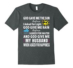 GOD GAVE ME my husband when i asked for happiness HUSBAND AND WIFE husband, husband shirt, husband quotes funny, husband tshirts, husband outfits, husband and wife shirts, husband gifts, husband gift ideas, wife humor husband, husband life shirt, wife, wife shirt, wife quotes funny, wife tshirts,husband s