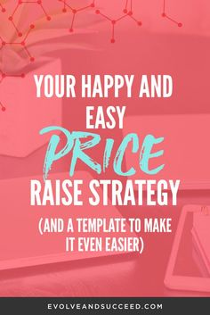 Your Happy and Easy Price Raise Strategy (and a template to make it even easier) -- Evolve and Succeed