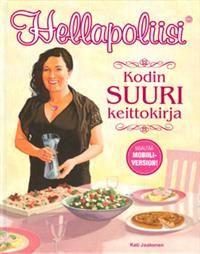 Hellapoliisi - Kodin suuri keittokirja - Tekijä: Kati Jaakonen 30,50€