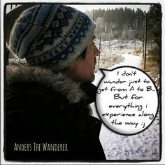 Anders The Wanderer: Why i wander...