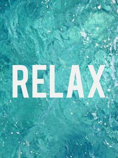 Relax --- something I need to do more often