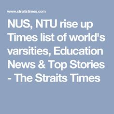 NUS, NTU rise up Times list of world's varsities, Education News & Top Stories - The Straits Times