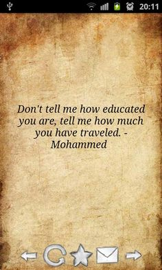 "Don't tell me how educated you are, tell me how much you have travelled"" Mohammed"