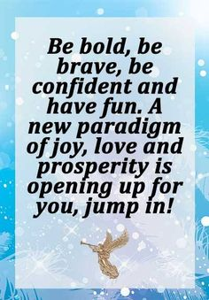 Be bold, be brave, be confident and have fun. A new paradigm of joy, love, and…