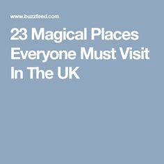 23 Magical Places Everyone Must Visit In The UK