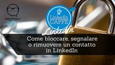 Come bloccare, segnalare o rimuovere un collegamento in LinkedIn #linkedintips di @mirkosaini