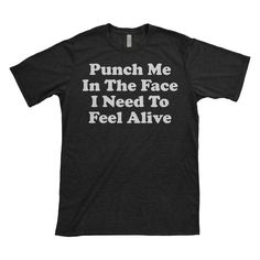 Punch Me In The Face T-Shirt BUY HERE👉https://www.amazon.com/dp/B0737LPCPY?utm_content=buffer694c1&utm_medium=social&utm_source=pinterest.com&utm_campaign=buffer  #funny #sarcasm #tshirts