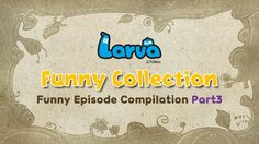 LARVA❤️Funny Collection😂Funny Episode Compilation😂Part3