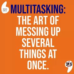 Multitasking: the art of messing up several things at once. #multitask #art #messing #messingup #messedup #funny #quotes #love #sad #depression #lost #mess #broken #instagood #crazy #lol #feelings #memesdaily #lmao #humor #multitasking #workfromhome #blackgirlmagic #multitalented #careerwoman #networking #letswork #professionalartist #carreergoals
