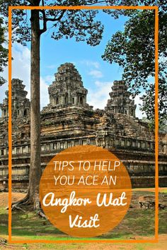 Tips to Help You Ace an Angkor Wat Visit