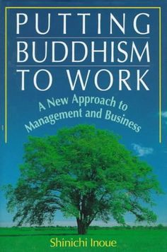 Putting Buddhism to Work: A New Approach to Management and Business: Shinichi Inoue, Duncan Williams: 9784770021243: Amazon.com: Books