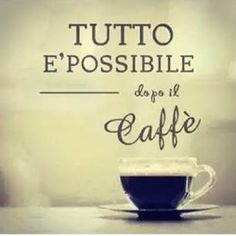 Anything is possible after coffee. Italian People, Italian Life, Italian Style, Basic Italian, Italian Quote Tattoos, Italian Quotes, Italian Phrases, Italian Words, Italian Proverbs