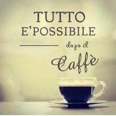 Tutto è possibile dopo il Caffè.