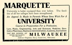 """The Big School of Milwaukee invites you to write for Bulletin…."" This newspaper ad from a 1911 edition of The Milwaukee Journal asks parents to send their sons to Marquette University. Today, 53 percent of the Class of 2016 is female. Are you a Marquette hopeful? Apply by Dec. 1, 2012."