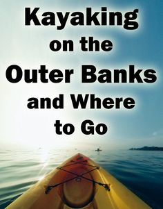 Kayaking on the Outer Banks and Where to Go - Eillu Real Estate North Carolina Coast, North Carolina Vacations, Outer Banks North Carolina, Outer Banks Nc, Nc Beaches, Kayak Adventures, Best Family Vacations, Travel Couple, Where To Go