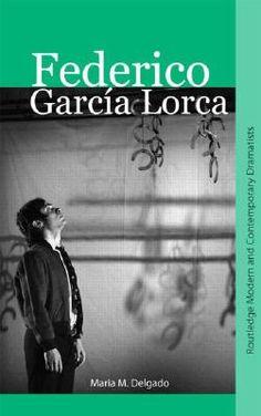 Federico Garcia Lorca - by Maria M. Delgado : Routledge, 2008. Dawsonera ebook