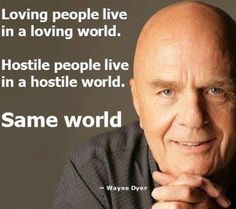 Dr. Wayne Dyer..makes you think, doesn't it?