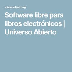 Software libre para libros electrónicos   Universo Abierto
