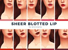 """wrenpity: """" SHEER BLOTTED LIP Since I got so much love and support with my first cc, I was inspired to make a lip mimicking the way I apply lipstick and my favorite shades to wear, so here's a sheer..."""