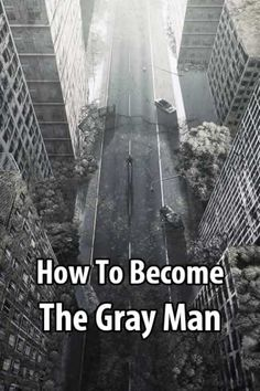 """If you're living in the city during a disaster, the last thing you want to do is draw attention to yourself. That's why you want to be a """"gray man."""""""