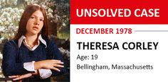 Missing since December 1978.  http://www.mass.gov/norfolkda/Press_Releases/08-14-15%20The%20murder%20of%20Theresa%20Corley,%20December%201978.pdf THERESA-CORLEY_UNSOLVED-CASE_DEC.-1978.jpg (410×202)