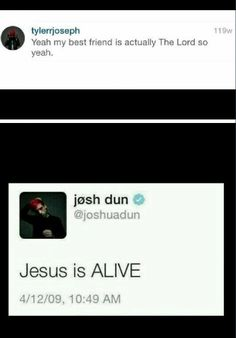 Mine Josh dun Tyler Joseph my best friend Is actually the lord Jesus is alive faith Christian important I made this. Me mine