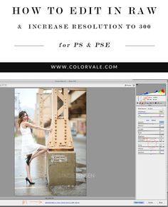 How to Edit Images in Raw & Increase Resolution to 300 - Want your images to look their best Use these helpful tips for Photoshop and Elements users on how to Change A Photo That is NOT sRGB into sRGB - includes a Video Tutorial http://www.colorvaleactions.com/blog/how-to-edit-images-in-raw-increase-resolution-to-300/