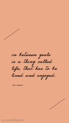 """""""In between goals is a thing called life, that has to be lived and enjoyed"""" slow down quote motivational wallpaper you can download for free on the blog! For any device; mobile, desktop, iphone, android!"""