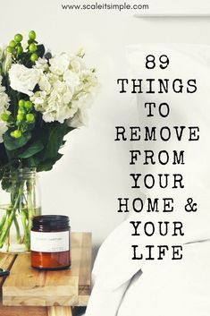 89 things to remove from your home and life to make it simple.