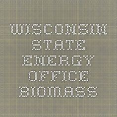 Wisconsin State Energy Office - Biomass