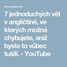 7 jednoduchých vět v angličtině, ve kterých možná chybujete, aniž byste to vůbec tušili. - YouTube
