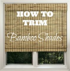 Trim your Bamboo shades to fit your windows without the huge price tag of custom shades. So easy and you save lots of money.