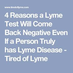 4 Reasons a Lyme Test Will Come Back Negative Even If a Person Truly has Lyme Disease - Tired of Lyme