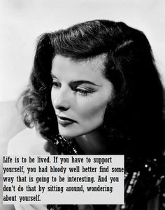 """Katharine Hepburn: """"Life is to be lived..."""" // """"So many of us have been pursuing accomplishment, based on external measures of success, and this has left us depleted, frustrated and confused. To succeed in this masculine system, we've had to suppress, hide, or simply never develop our feminine gifts and ways of knowing..."""" - #womenentrepreneurs - The Three Keys to Feminine Power free webinar with Claire Zammit, May 13"""