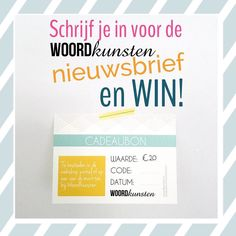 Via de tab op de Facebookpagina van Woordkunsten of de website kun je je inschrijven en zo ook een cadeaubon winnen van 20 euro! #woordkunsten #webshop #winactie #nieuwsbrief