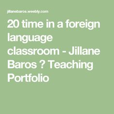 20 time in a foreign language classroom - Jillane Baros ♦ Teaching Portfolio