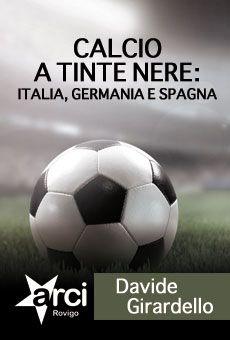 Calcio a tinte nere - Italia, Germania e Spagna. Tutti i tuoi eventi su ViaVaiNet, il portale degli eventi più consultato per il tempo libero nella provincia di Rovigo e nella Bassa Padovana