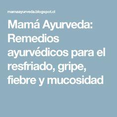 Mamá Ayurveda: Remedios ayurvédicos para el resfriado, gripe, fiebre y mucosidad