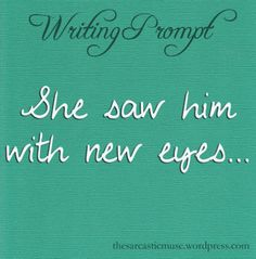 She saw him with new eyes. #writing #prompt