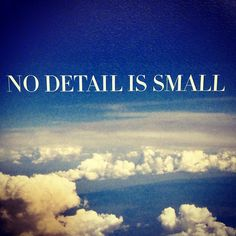 """No detail is small."" #quotes #truth"
