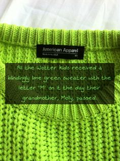 All the Wotter kids received a blindingly lime green sweater with the letter 'M' on it the day their grandmother, Molly, passed. No one said a word (not even Peeves) as they paraded around in their sweaters over their robes one day each year.  Requested by anon