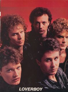 LOVERBOY: a Canadian rock group formed in 1979 in Calgary, Alberta. (my first concert)