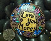 "Painted rock ""Love You More"""