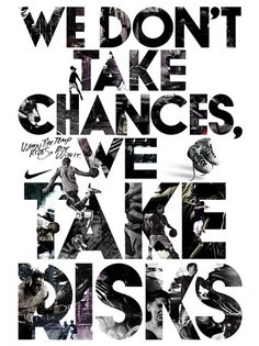 We Don't Take Chances, We Take Risks