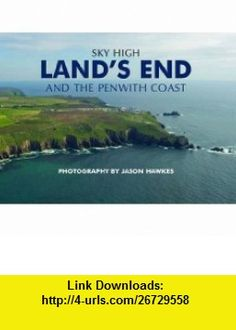 Sky High Lands End and the Penwith Coast (9781906887490) Jason Hawkes , ISBN-10: 1906887497  , ISBN-13: 978-1906887490 ,  , tutorials , pdf , ebook , torrent , downloads , rapidshare , filesonic , hotfile , megaupload , fileserve