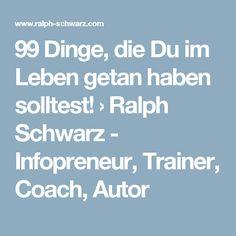 99 Dinge, die Du im Leben getan haben solltest! › Ralph Schwarz - Infopreneur, Trainer, Coach, Autor Trainer, Life Hacks, Life Tips, Coaching, Kara, Collage, Journal, Fitness, Ideas