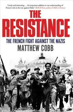 The Resistance: The French Fight Against the Nazis by Cobb, Matthew (2010) by Matthew Cobb. Good comprehensive history of the French Resistance during WWII. Used as reference material by CJ Sansom when he wrote Dominion - an alternative history book about Britain under the Nazis. Read Oct